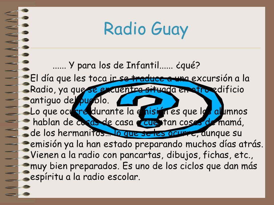 Radio Guay...... Y para los de Infantil...... ¿qué? El día que les toca ir se traduce a una excursión a la Radio, ya que se encuentra situada en otro