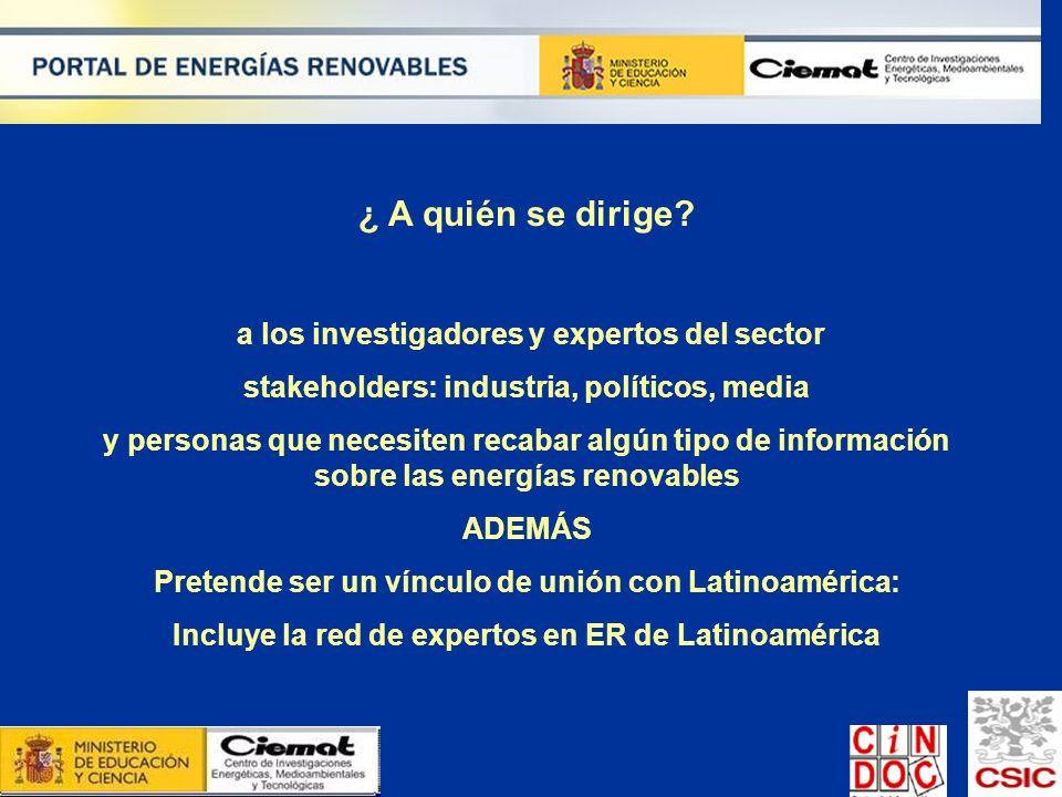 ¿ A quién se dirige? a los investigadores y expertos del sector stakeholders: industria, políticos, media y personas que necesiten recabar algún tipo