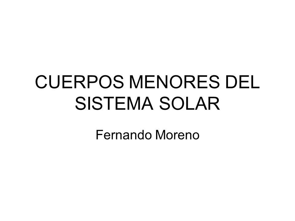 CUERPOS MENORES DEL SISTEMA SOLAR Fernando Moreno