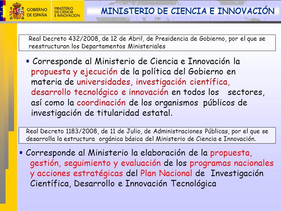 Corresponde al Ministerio de Ciencia e Innovación la propuesta y ejecución de la política del Gobierno en materia de universidades, investigación cien