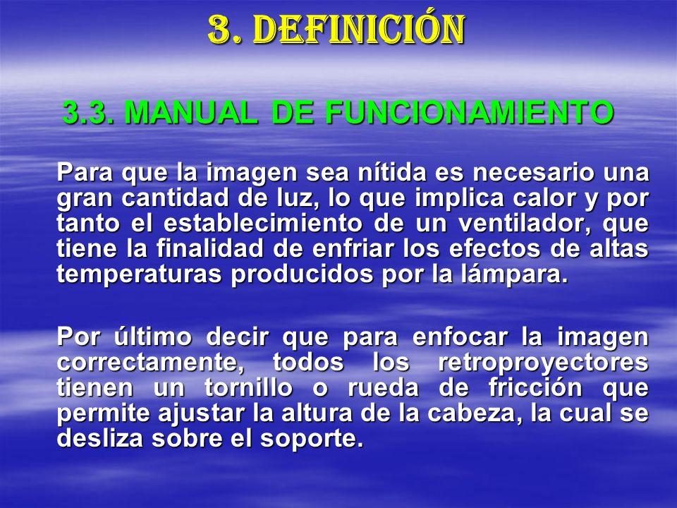 3.3. MANUAL DE FUNCIONAMIENTO Para que la imagen sea nítida es necesario una gran cantidad de luz, lo que implica calor y por tanto el establecimiento