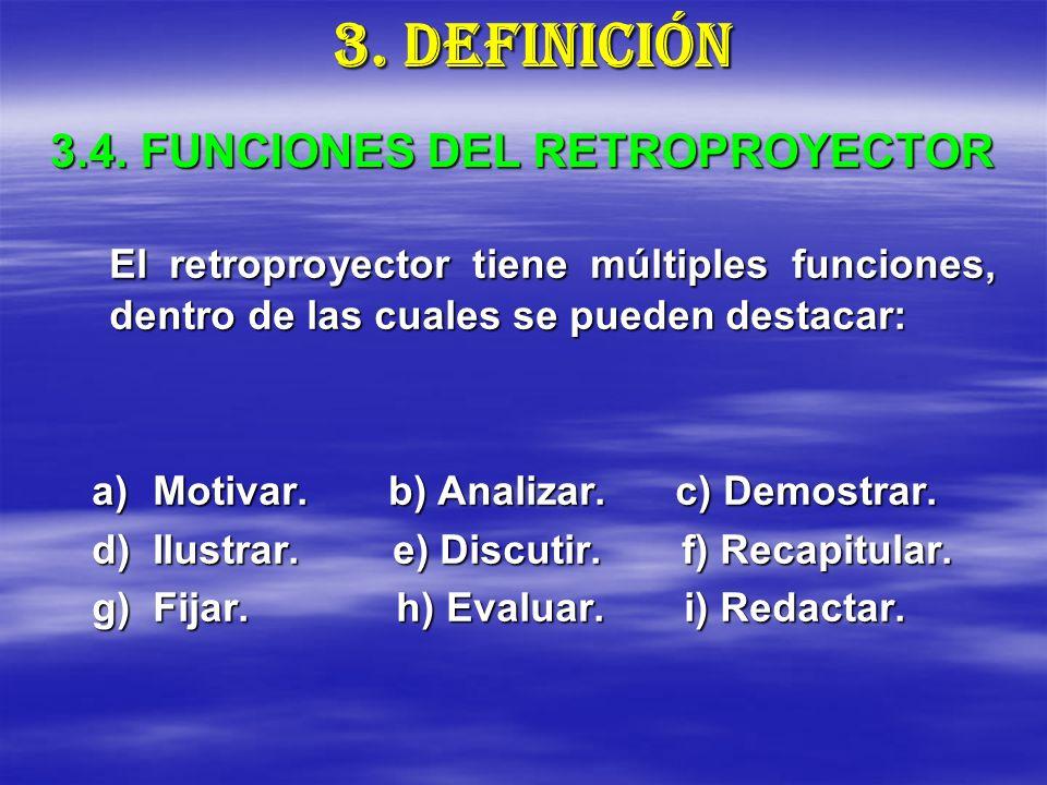 3.4. FUNCIONES DEL RETROPROYECTOR El retroproyector tiene múltiples funciones, dentro de las cuales se pueden destacar: a)M otivar. b) Analizar. c) De