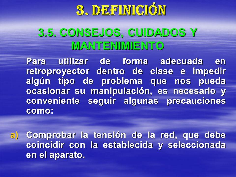 3.5. CONSEJOS, CUIDADOS Y MANTENIMIENTO Para utilizar de forma adecuada en retroproyector dentro de clase e impedir algún tipo de problema que nos pue