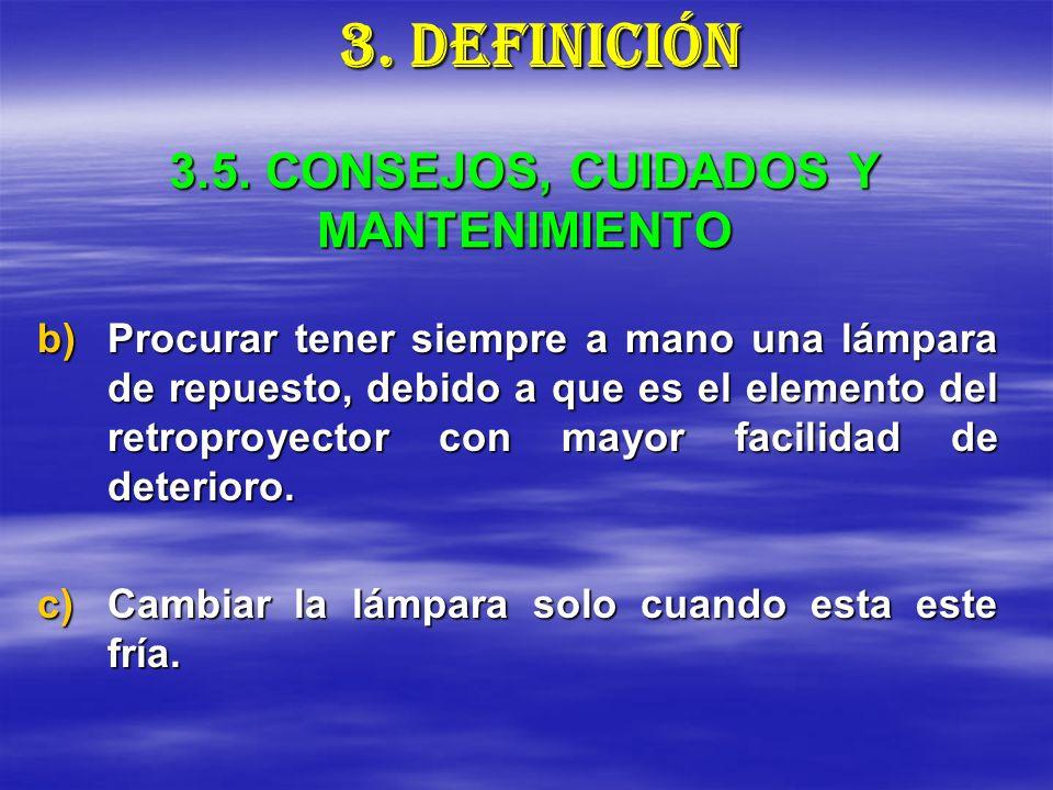 3.5. CONSEJOS, CUIDADOS Y MANTENIMIENTO b)Procurar tener siempre a mano una lámpara de repuesto, debido a que es el elemento del retroproyector con ma