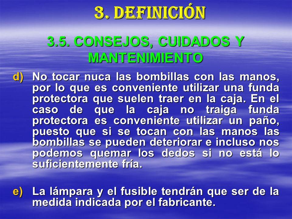 3.5. CONSEJOS, CUIDADOS Y MANTENIMIENTO d)No tocar nuca las bombillas con las manos, por lo que es conveniente utilizar una funda protectora que suele