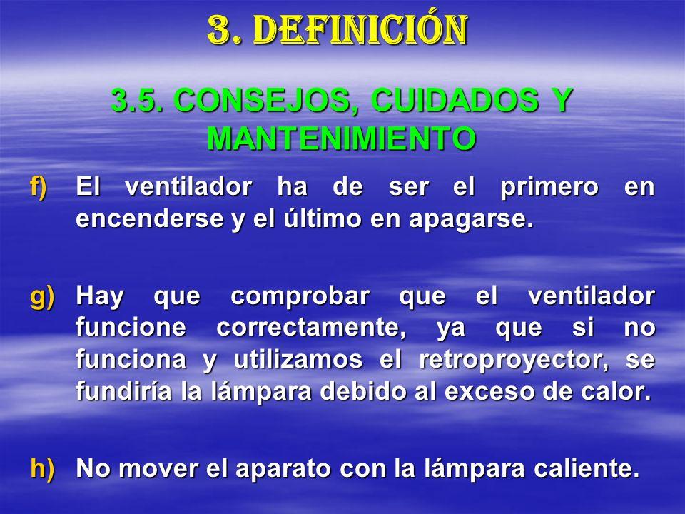 3.5. CONSEJOS, CUIDADOS Y MANTENIMIENTO f)El ventilador ha de ser el primero en encenderse y el último en apagarse. g)Hay que comprobar que el ventila