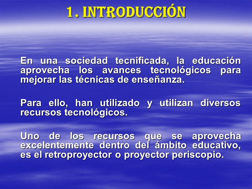 1. INTRODUCCIÓN En una sociedad tecnificada, la educación aprovecha los avances tecnológicos para mejorar las técnicas de enseñanza. Para ello, han ut