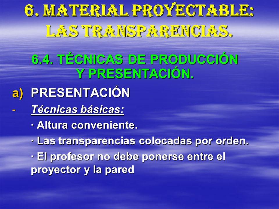 a)PRESENTACIÓN -Técnicas básicas: · Altura conveniente. · Las transparencias colocadas por orden. · El profesor no debe ponerse entre el proyector y l