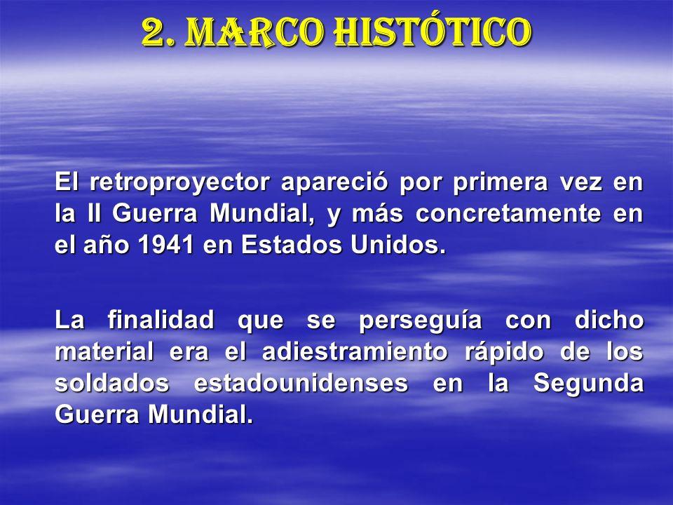 2. MARCO HISTÓTICO El retroproyector apareció por primera vez en la II Guerra Mundial, y más concretamente en el año 1941 en Estados Unidos. La finali