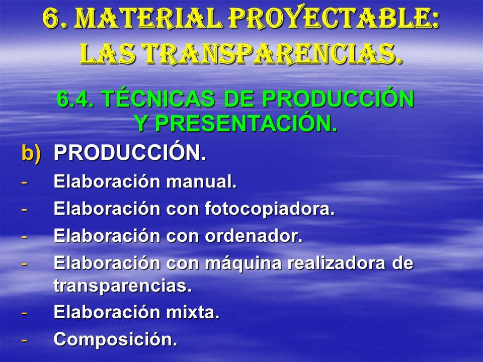 6. MATERIAL PROYECTABLE: LAS TRANSPARENCIAS. b)PRODUCCIÓN. -Elaboración manual. -Elaboración con fotocopiadora. -Elaboración con ordenador. -Elaboraci