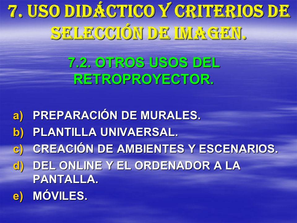 7. USO DIDÁCTICO Y CRITERIOS DE SELECCIÓN DE IMAGEN. a)P REPARACIÓN DE MURALES. b)P LANTILLA UNIVAERSAL. c)C REACIÓN DE AMBIENTES Y ESCENARIOS. d)D EL