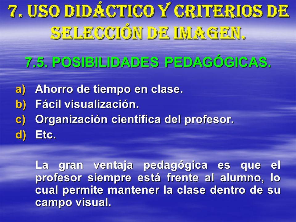 7. USO DIDÁCTICO Y CRITERIOS DE SELECCIÓN DE IMAGEN. a)A horro de tiempo en clase. b)F ácil visualización. c)O rganización científica del profesor. d)