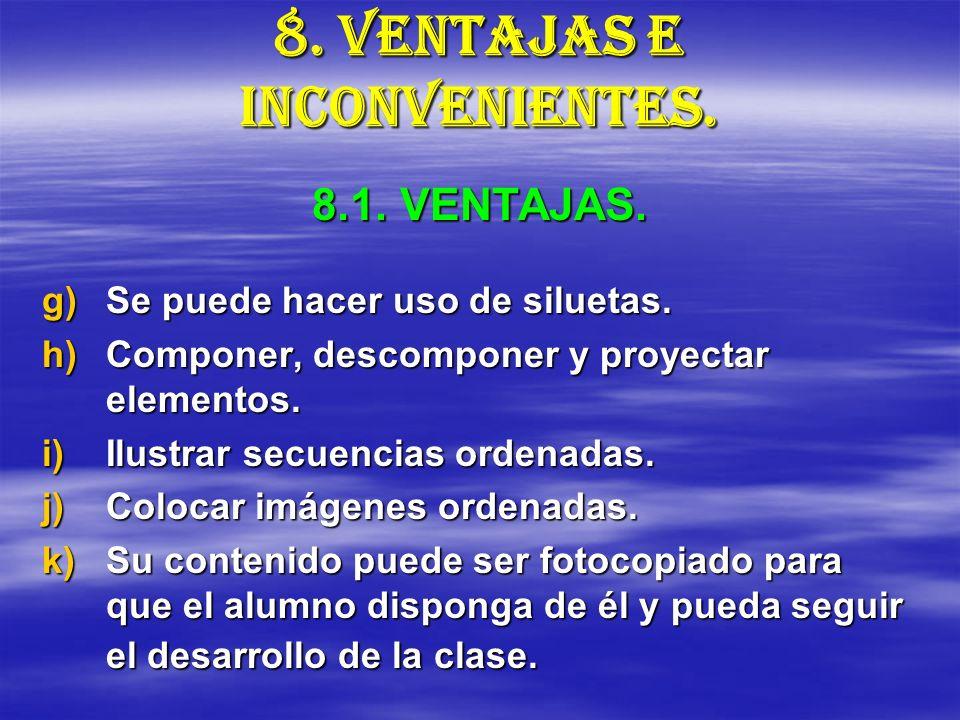 8. VENTAJAS E INCONVENIENTES. g)Se puede hacer uso de siluetas. h)Componer, descomponer y proyectar elementos. i)Ilustrar secuencias ordenadas. j)Colo
