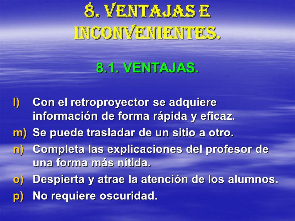 8. VENTAJAS E INCONVENIENTES. l)Con el retroproyector se adquiere información de forma rápida y eficaz. m)Se puede trasladar de un sitio a otro. n)Com