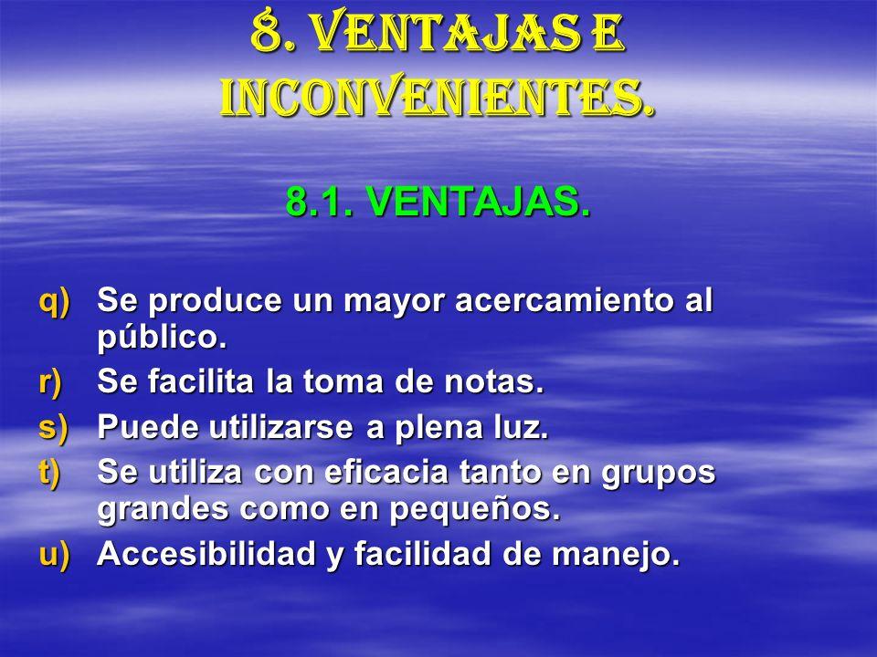 8. VENTAJAS E INCONVENIENTES. q)Se produce un mayor acercamiento al público. r)Se facilita la toma de notas. s)Puede utilizarse a plena luz. t)Se util