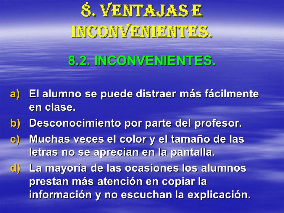 8. VENTAJAS E INCONVENIENTES. a)El alumno se puede distraer más fácilmente en clase. b)Desconocimiento por parte del profesor. c)Muchas veces el color
