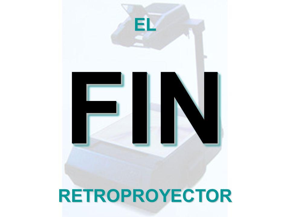 FIN FIN EL RETROPROYECTOR