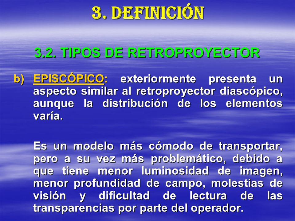 3.2. TIPOS DE RETROPROYECTOR b)EPISCÓPICO: exteriormente presenta un aspecto similar al retroproyector diascópico, aunque la distribución de los eleme