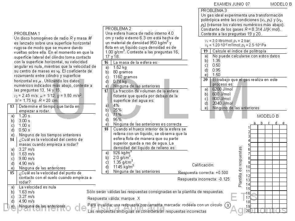 13, 14 y 15. MODELO B v 0 = 2.45 m/s; = 1/12; g = 9.80 m/s 2 ; M = 1,75 kg; R = 20 cm. v 1 = 3.0 litro/mol; p 1 = 2 bar; v 2 = 1.20·10 -2 m 3 /mol; p