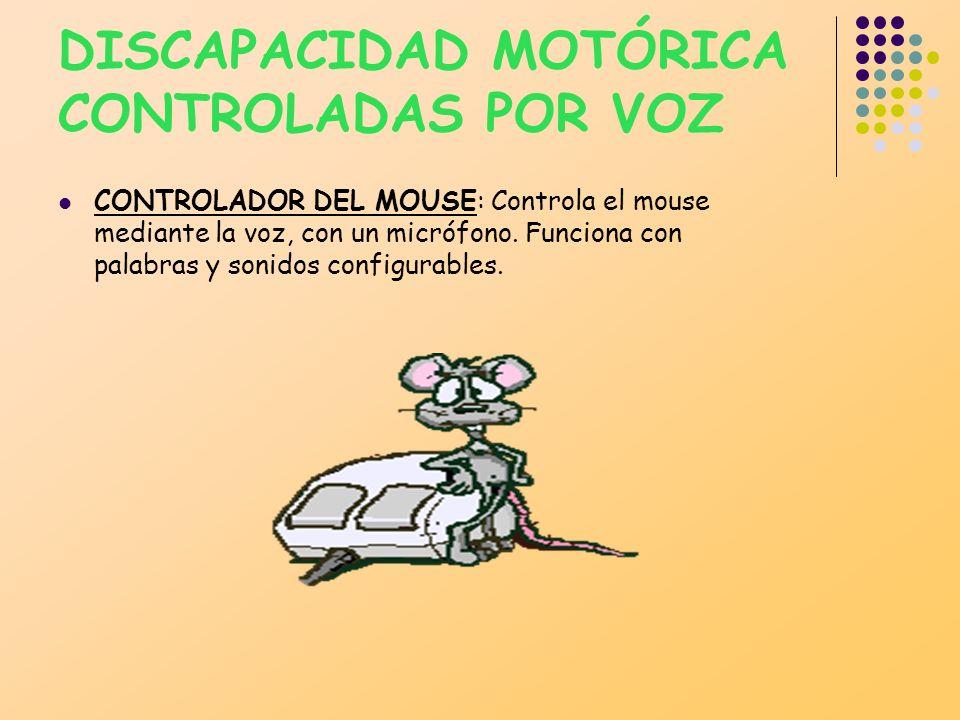 DISCAPACIDAD MOTÓRICA CONTROLADAS POR VOZ CONTROLADOR DEL MOUSE: Controla el mouse mediante la voz, con un micrófono. Funciona con palabras y sonidos