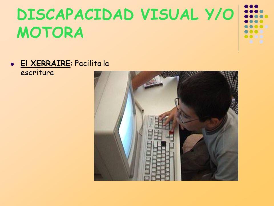 DISCAPACIDAD VISUAL Y/O MOTORA El XERRAIRE: Facilita la escritura