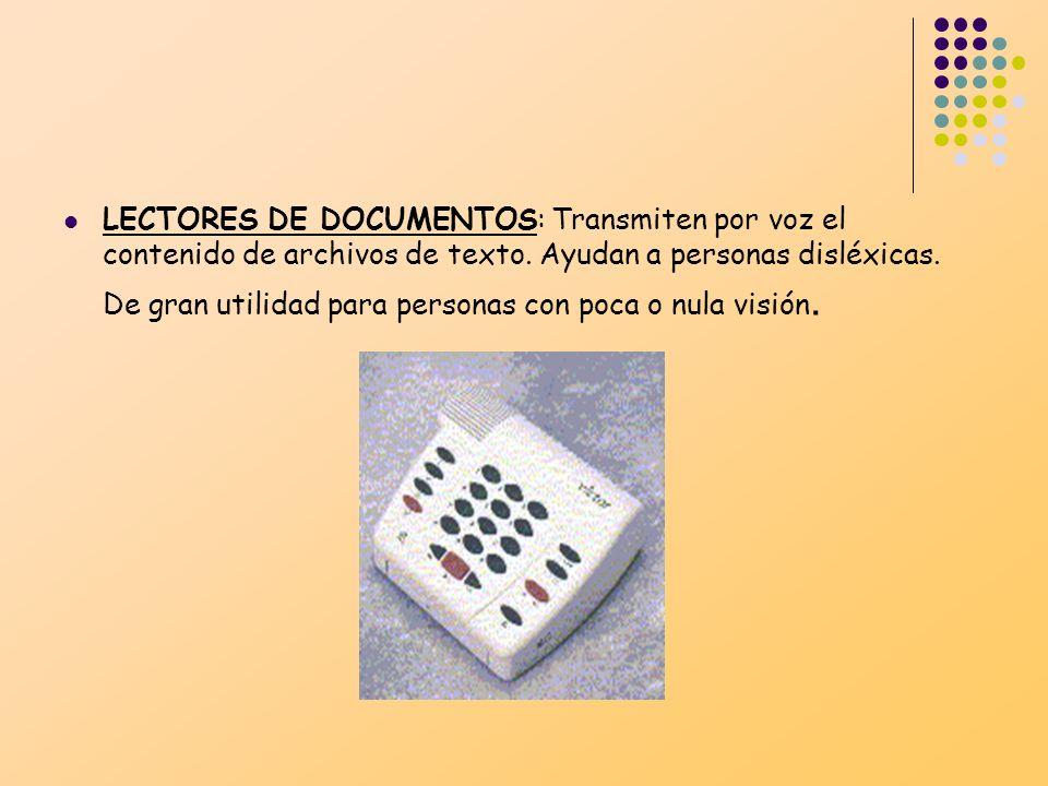 LECTORES DE DOCUMENTOS: Transmiten por voz el contenido de archivos de texto. Ayudan a personas disléxicas. De gran utilidad para personas con poca o