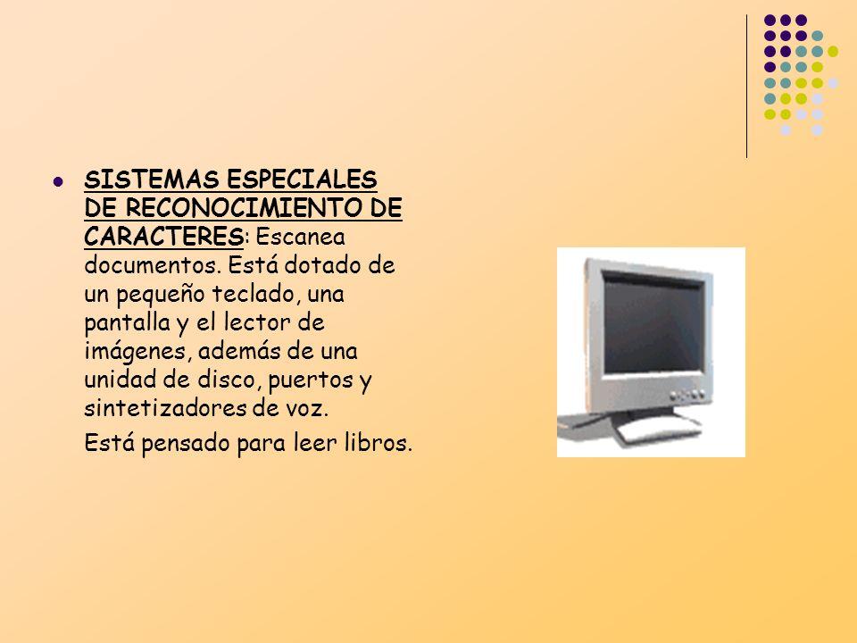 SISTEMAS ESPECIALES DE RECONOCIMIENTO DE CARACTERES: Escanea documentos. Está dotado de un pequeño teclado, una pantalla y el lector de imágenes, adem