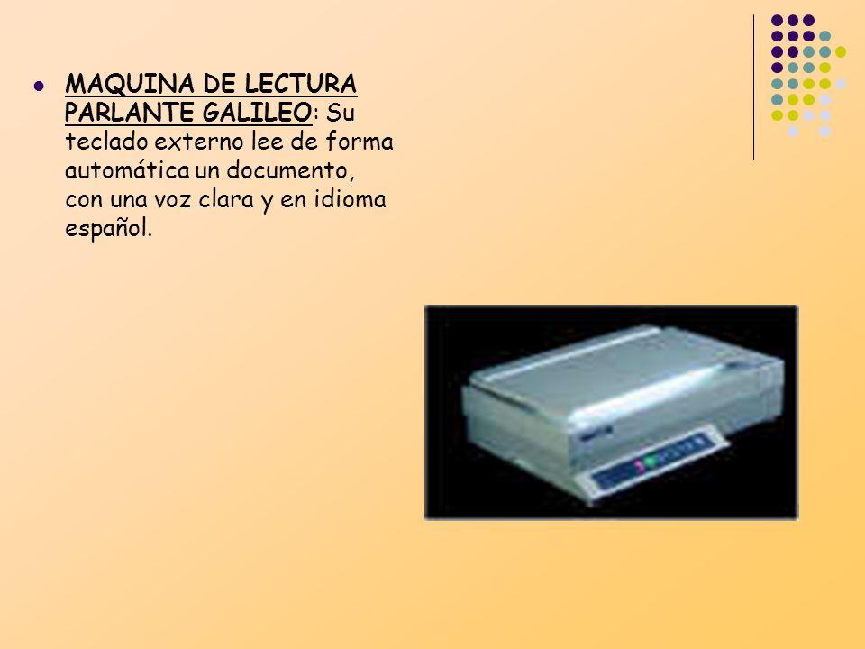 MAQUINA DE LECTURA PARLANTE GALILEO: Su teclado externo lee de forma automática un documento, con una voz clara y en idioma español.
