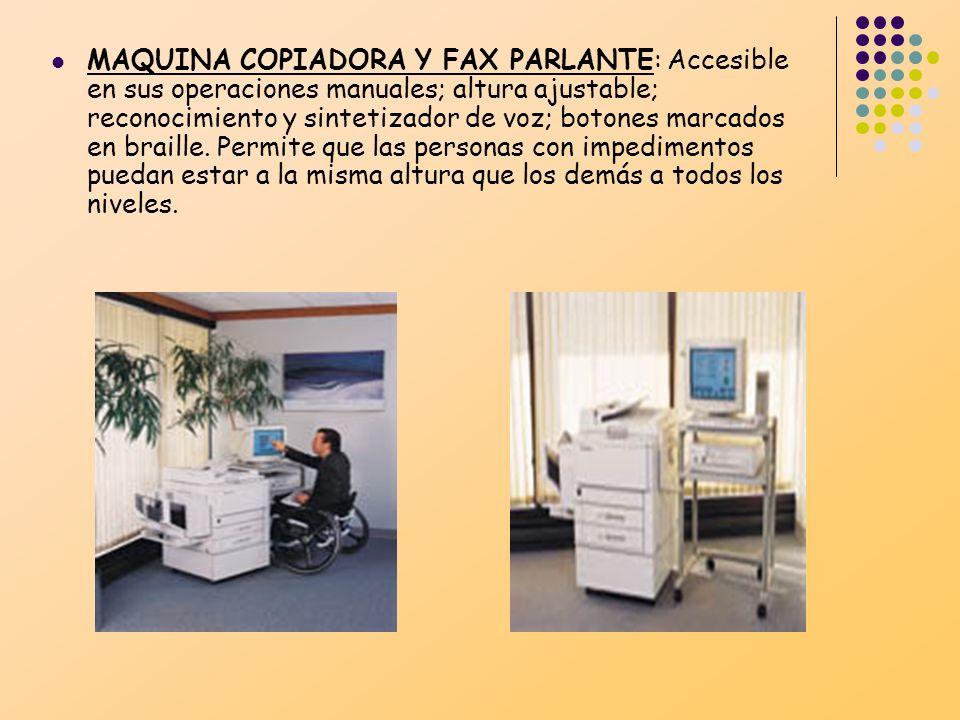 MAQUINA COPIADORA Y FAX PARLANTE: Accesible en sus operaciones manuales; altura ajustable; reconocimiento y sintetizador de voz; botones marcados en b