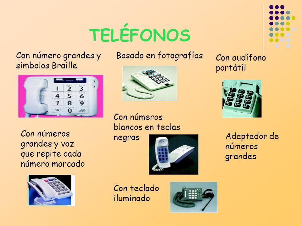 TELÉFONOS Con número grandes y símbolos Braille Con números grandes y voz que repite cada número marcado Basado en fotografías Con números blancos en