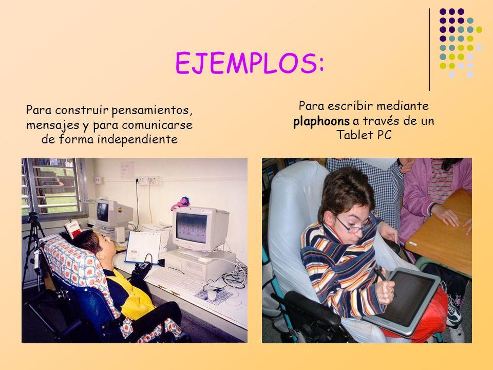 EJEMPLOS: Para construir pensamientos, mensajes y para comunicarse de forma independiente Para escribir mediante plaphoons a través de un Tablet PC