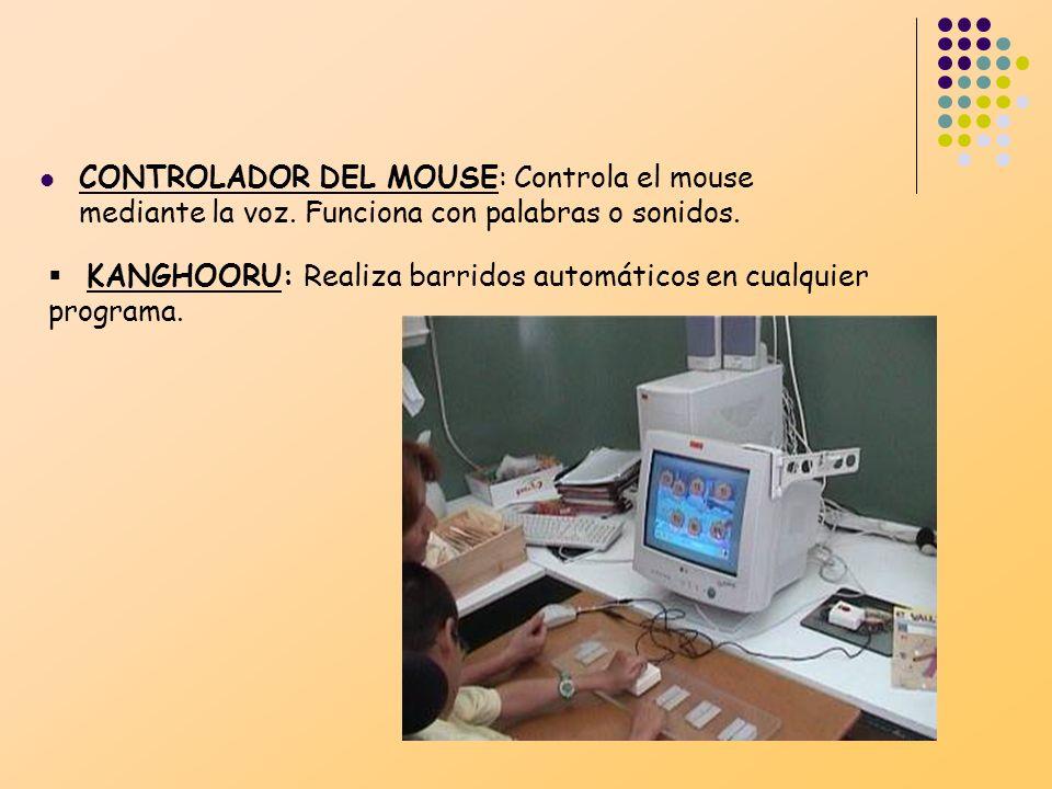 CONTROLADOR DEL MOUSE: Controla el mouse mediante la voz. Funciona con palabras o sonidos. KANGHOORU: Realiza barridos automáticos en cualquier progra