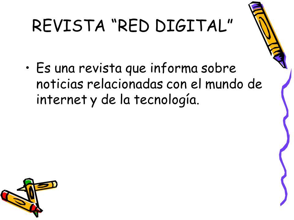 REVISTA RED DIGITAL Es una revista que informa sobre noticias relacionadas con el mundo de internet y de la tecnología.