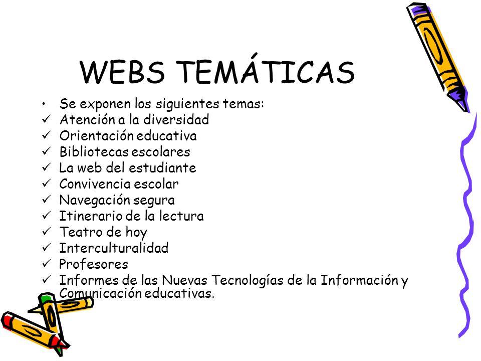 WEBS TEMÁTICAS Se exponen los siguientes temas: Atención a la diversidad Orientación educativa Bibliotecas escolares La web del estudiante Convivencia