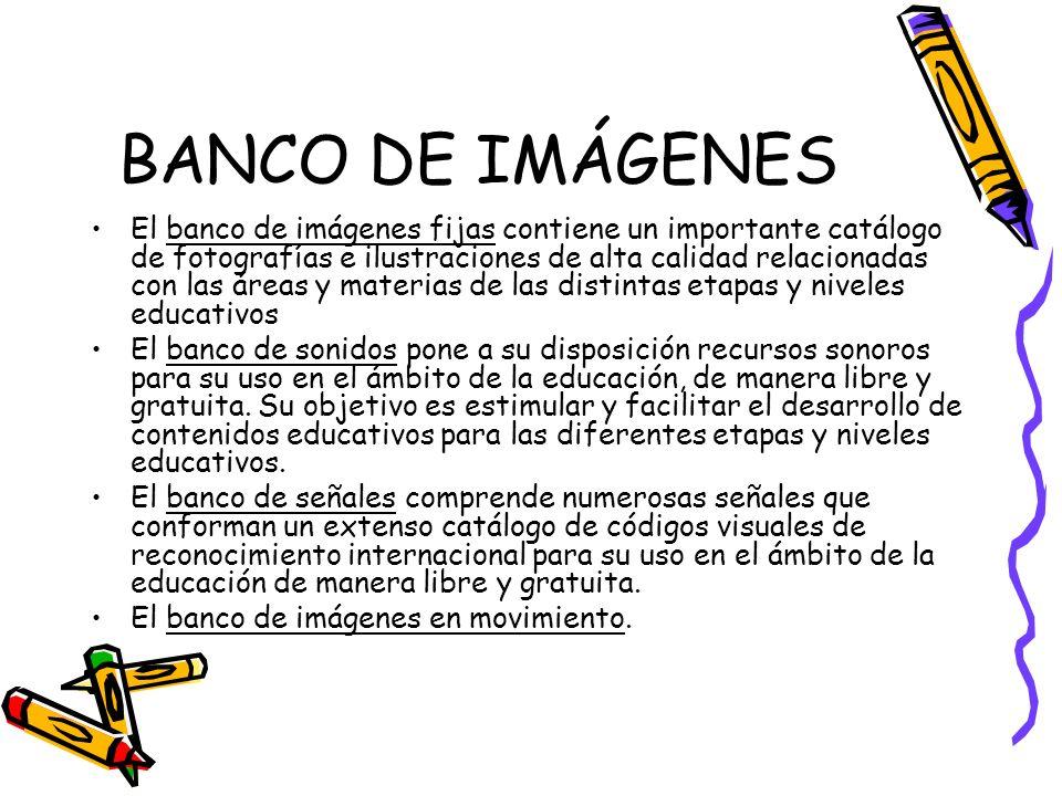 BANCO DE IMÁGENES El banco de imágenes fijas contiene un importante catálogo de fotografías e ilustraciones de alta calidad relacionadas con las áreas