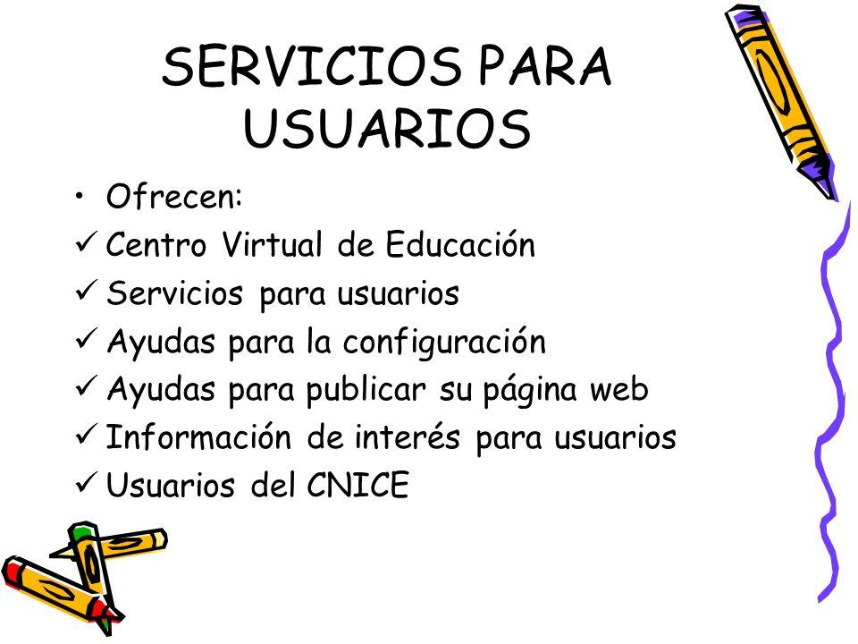 SERVICIOS PARA USUARIOS Ofrecen: Centro Virtual de Educación Servicios para usuarios Ayudas para la configuración Ayudas para publicar su página web I