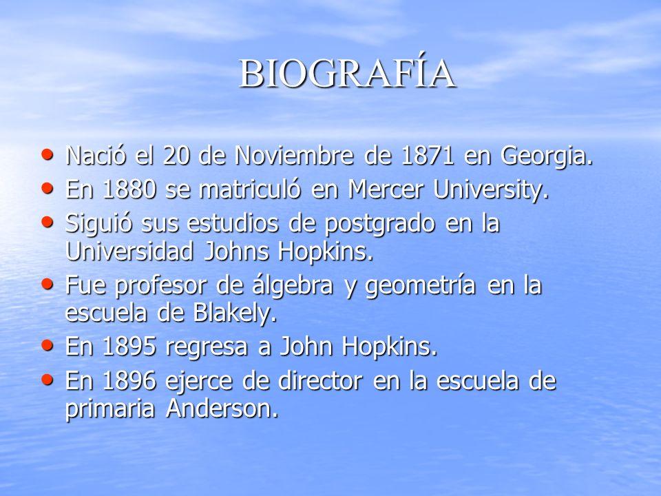 BIOGRAFÍA Nació el 20 de Noviembre de 1871 en Georgia. Nació el 20 de Noviembre de 1871 en Georgia. En 1880 se matriculó en Mercer University. En 1880