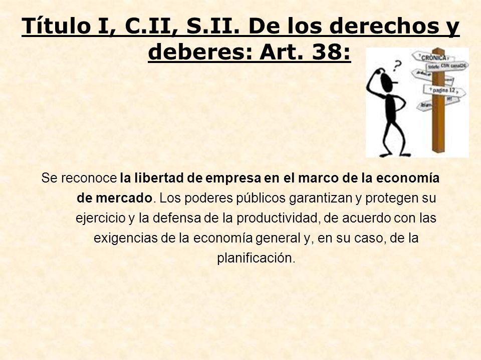 Se reconoce la libertad de empresa en el marco de la economía de mercado. Los poderes públicos garantizan y protegen su ejercicio y la defensa de la p