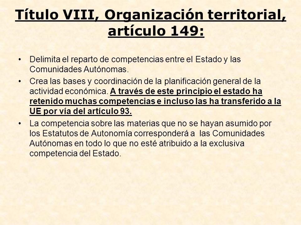Título VIII, Organización territorial, artículo 149: Delimita el reparto de competencias entre el Estado y las Comunidades Autónomas. Crea las bases y