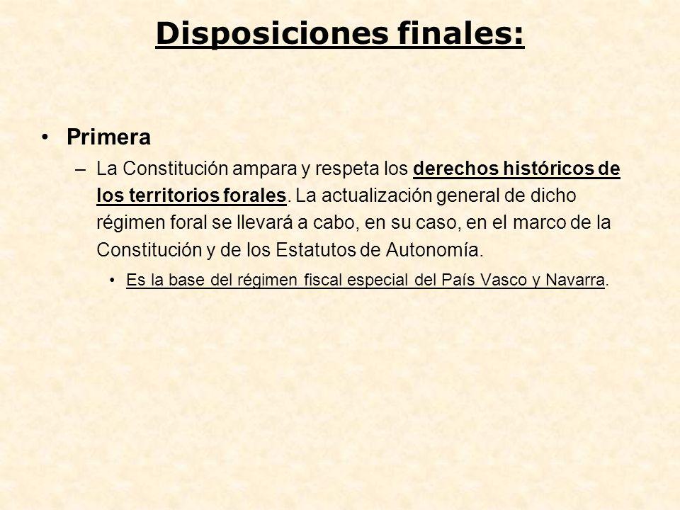Disposiciones finales: Primera –La Constitución ampara y respeta los derechos históricos de los territorios forales. La actualización general de dicho