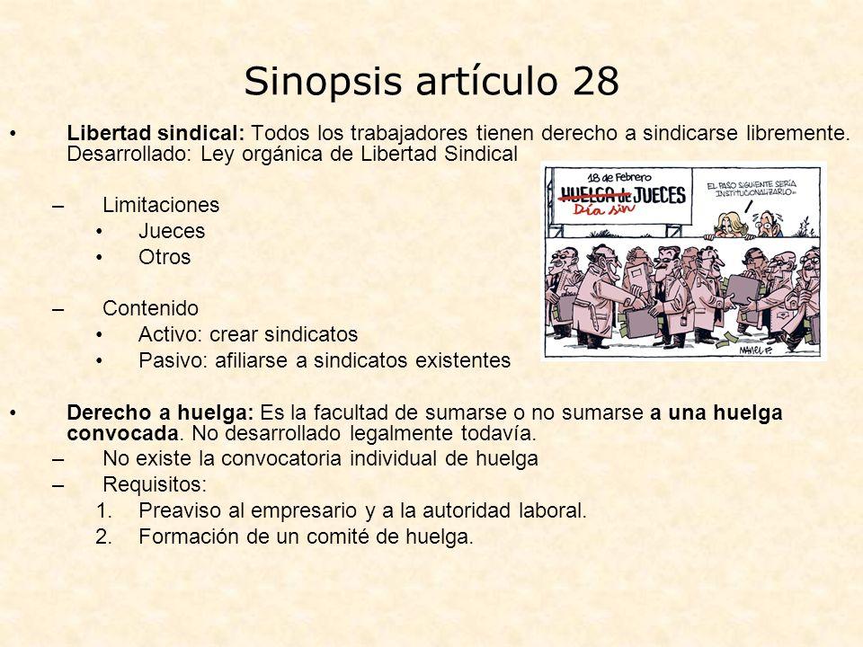 Sinopsis artículo 28 Libertad sindical: Todos los trabajadores tienen derecho a sindicarse libremente. Desarrollado: Ley orgánica de Libertad Sindical