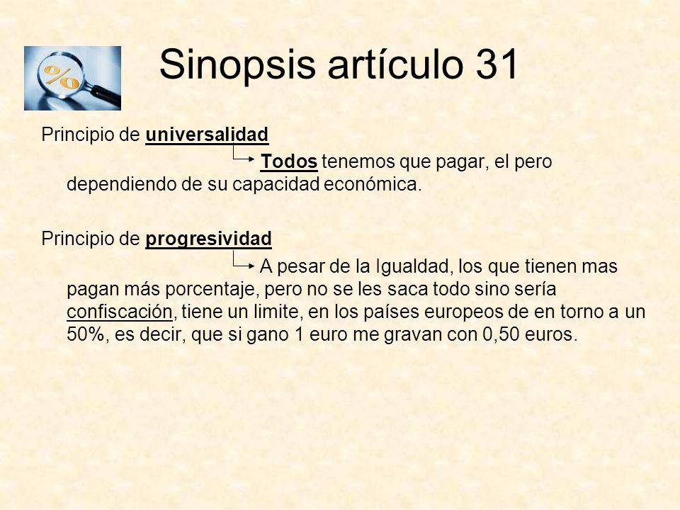 Sinopsis artículo 31 Principio de universalidad Todos tenemos que pagar, el pero dependiendo de su capacidad económica. Principio de progresividad A p