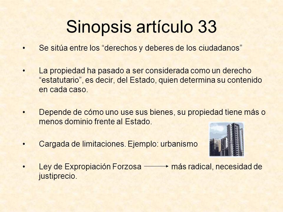 Sinopsis artículo 33 Se sitúa entre los derechos y deberes de los ciudadanos La propiedad ha pasado a ser considerada como un derecho estatutario, es