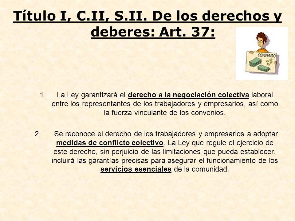 Sinopsis artículo 37 Desarrollo del artículo 37: Estatuto de los trabajadores Ley Garantiza el derecho a la negociación laboral.