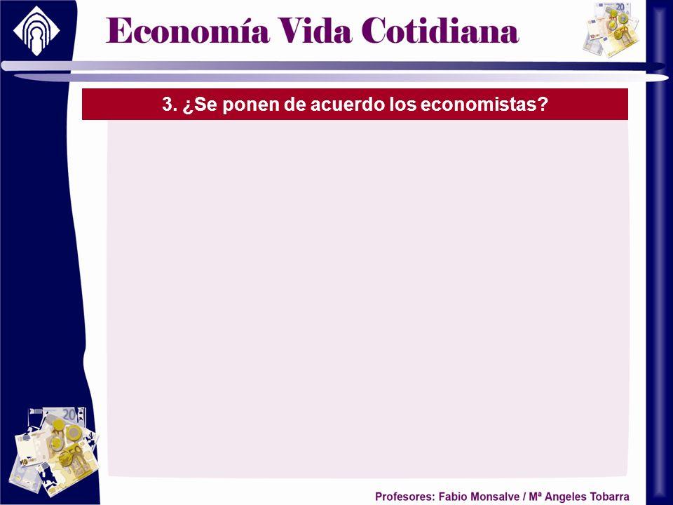 3. ¿Se ponen de acuerdo los economistas?