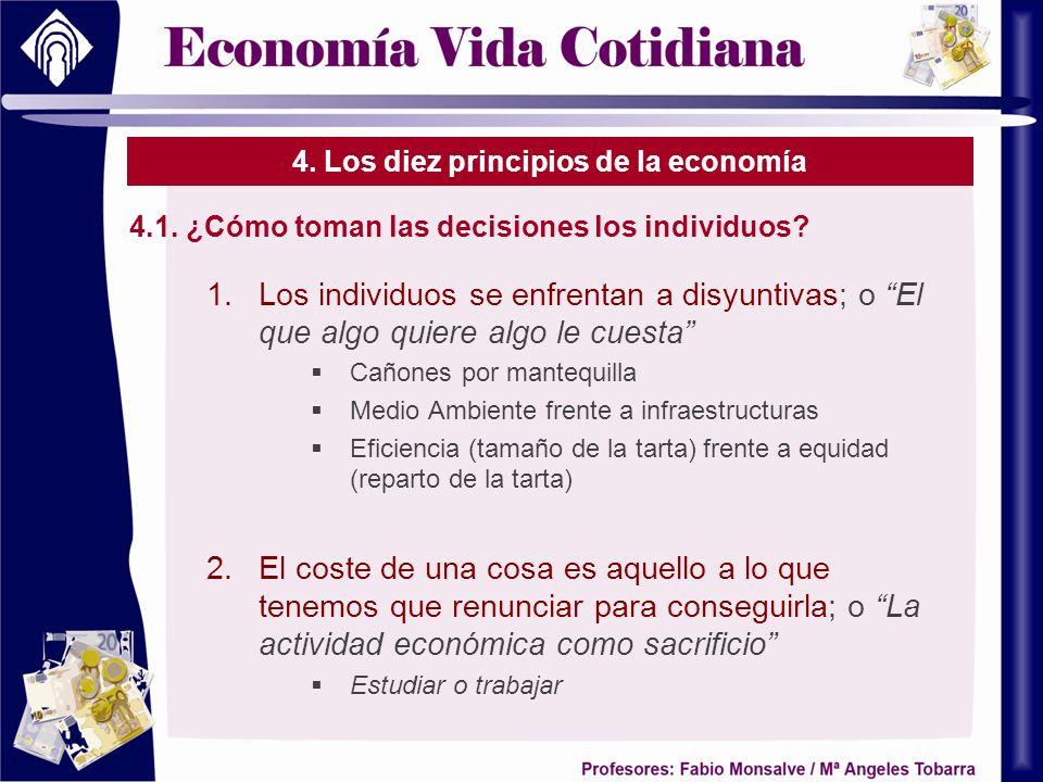 4. Los diez principios de la economía 4.1. ¿Cómo toman las decisiones los individuos? 1.Los individuos se enfrentan a disyuntivas; o El que algo quier