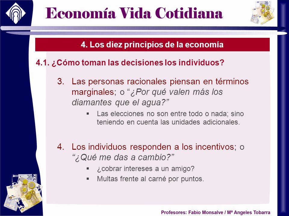 4. Los diez principios de la economía 4.1. ¿Cómo toman las decisiones los individuos? 3.Las personas racionales piensan en términos marginales; o ¿Por