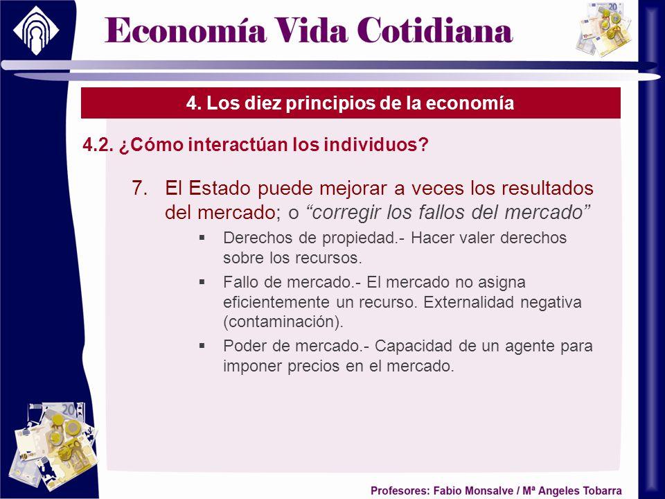 4. Los diez principios de la economía 4.2. ¿Cómo interactúan los individuos? 7.El Estado puede mejorar a veces los resultados del mercado; o corregir