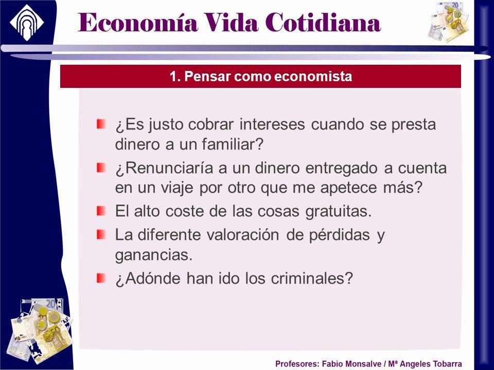 1. Pensar como economista ¿Es justo cobrar intereses cuando se presta dinero a un familiar? ¿Renunciaría a un dinero entregado a cuenta en un viaje po