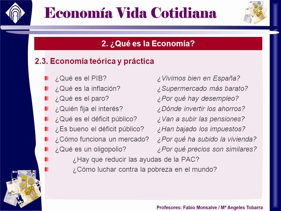 2. ¿Qué es la Economía? 2.3. Economía teórica y práctica ¿Qué es el PIB?¿Vivimos bien en España? ¿Qué es la inflación?¿Supermercado más barato? ¿Qué e